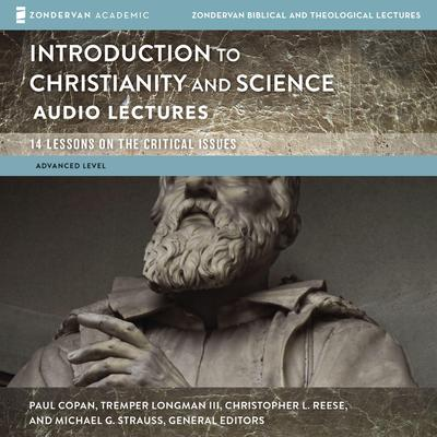 Introduction to Christianity and Science: Audio Lectures: 13 Lessons on the Critical Issues Audiobook, by Zondervan
