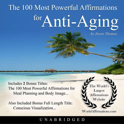 The 100 Most Powerful Affirmations for Anti-Aging Audiobook, by Jason Thomas