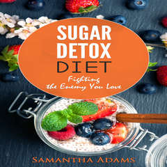 Sugar Detox Diet: : Ultimate 30-Day Meal Plan to Restore Your Health with Delicious Sugar Free Recipes Audiobook, by Samantha Adams