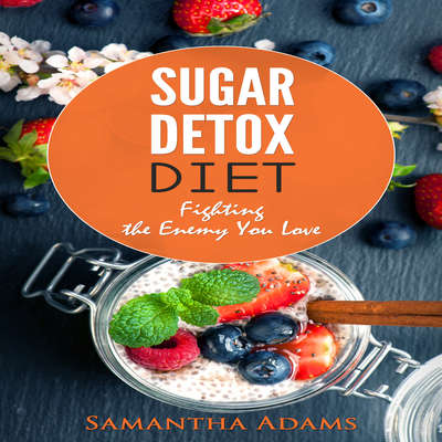 Sugar Detox Diet: : Ultimate 30-Day Meal Plan to Restore Your Health with Delicious Sugar Free Recipes Audiobook, by