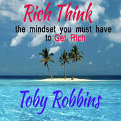 Rich Think - The Mindset you must have to get Rich Audiobook, by Toby Robbins