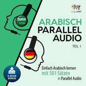 Arabisch Parallel Audio - Einfach Arabisch lernen mit 501 Sätzen in Parallel Audio - Teil 1 Audiobook, by Lingo Jump
