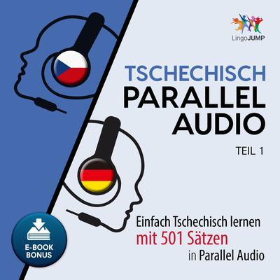 Tschechisch Parallel Audio - Einfach Tschechisch lernen mit 501 Sätzen in Parallel Audio - Teil 1 Audiobook, by Lingo Jump