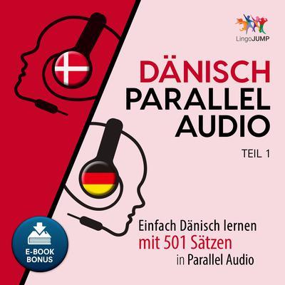 Dänisch Parallel Audio - Einfach Dänisch lernen mit 501 Sätzen in Parallel Audio - Teil 1 Audiobook, by Lingo Jump