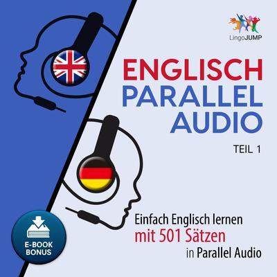 Englisch Parallel Audio - Einfach Englisch lernen mit 501 Sätzen in Parallel Audio - Teil 1 Audiobook, by Lingo Jump