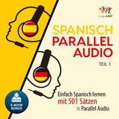 Spanisch Parallel Audio - Einfach Spanisch lernen mit 501 Sätzen in Parallel Audio - Teil 1 Audiobook, by Lingo Jump