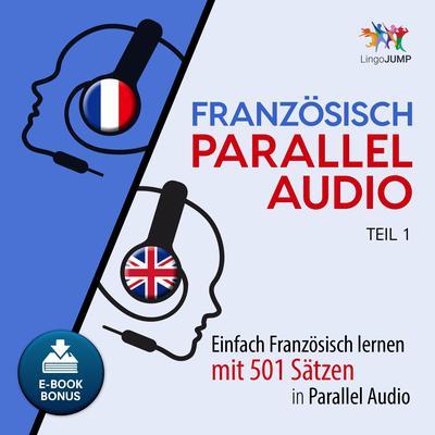Französisch Parallel Audio - Einfach Französisch lernen mit 501 Sätzen in Parallel Audio - Teil 1 Audiobook, by Lingo Jump
