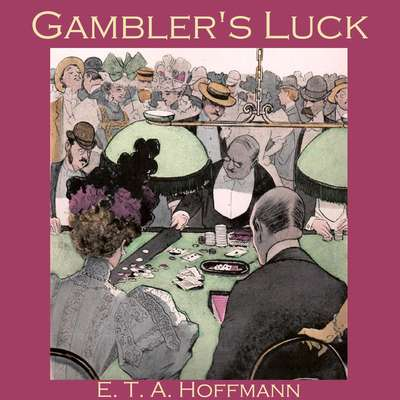 Gamblers Luck Audiobook, by E. T. A. Hoffmann