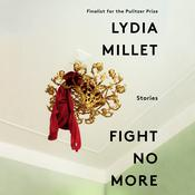 Fight No More: Stories Audiobook, by Lydia Millet|