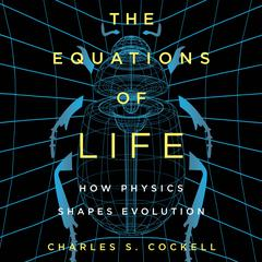 The Equations of Life: How Physics Shapes Evolution Audiobook, by Author Info Added Soon