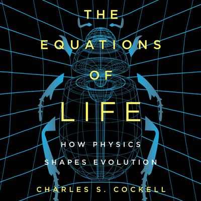 The Equations of Life: How Physics Shapes Evolution Audiobook, by Charles S. Cockell