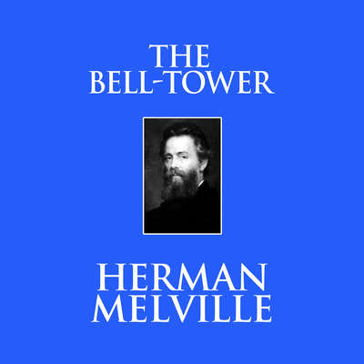 The Bell-Tower Audiobook, by Herman Melville