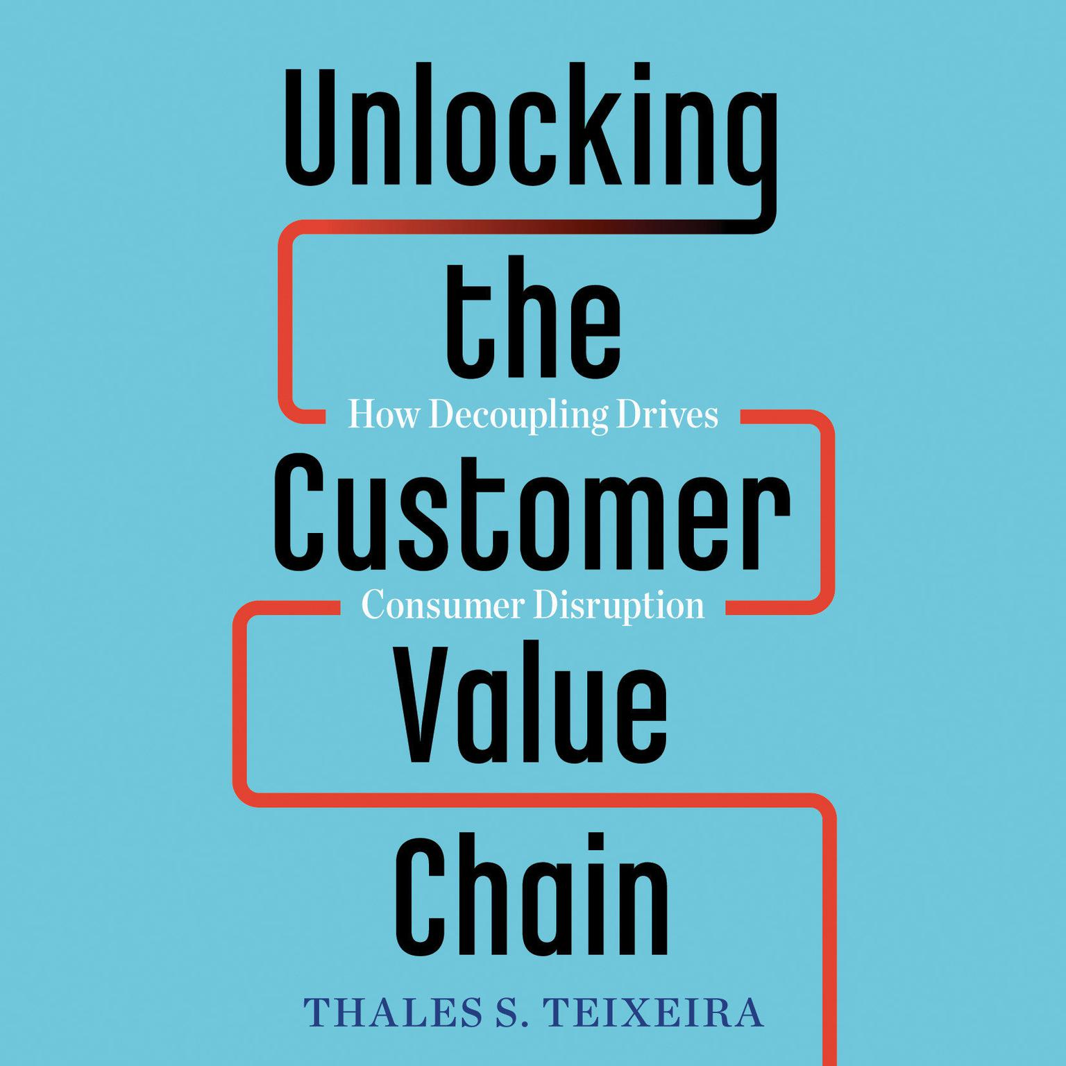 Printable Unlocking the Customer Value Chain: How Decoupling Drives Consumer Disruption Audiobook Cover Art