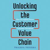 Unlocking the Customer Value Chain: How Decoupling Drives Consumer Disruption Audiobook, by Greg Piechota, Thales S. Teixeira