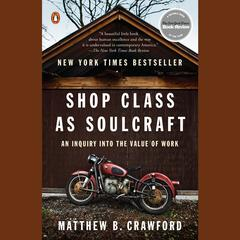 Shop Class as Soulcraft: An Inquiry into the Value of Work Audiobook, by Matthew B. Crawford