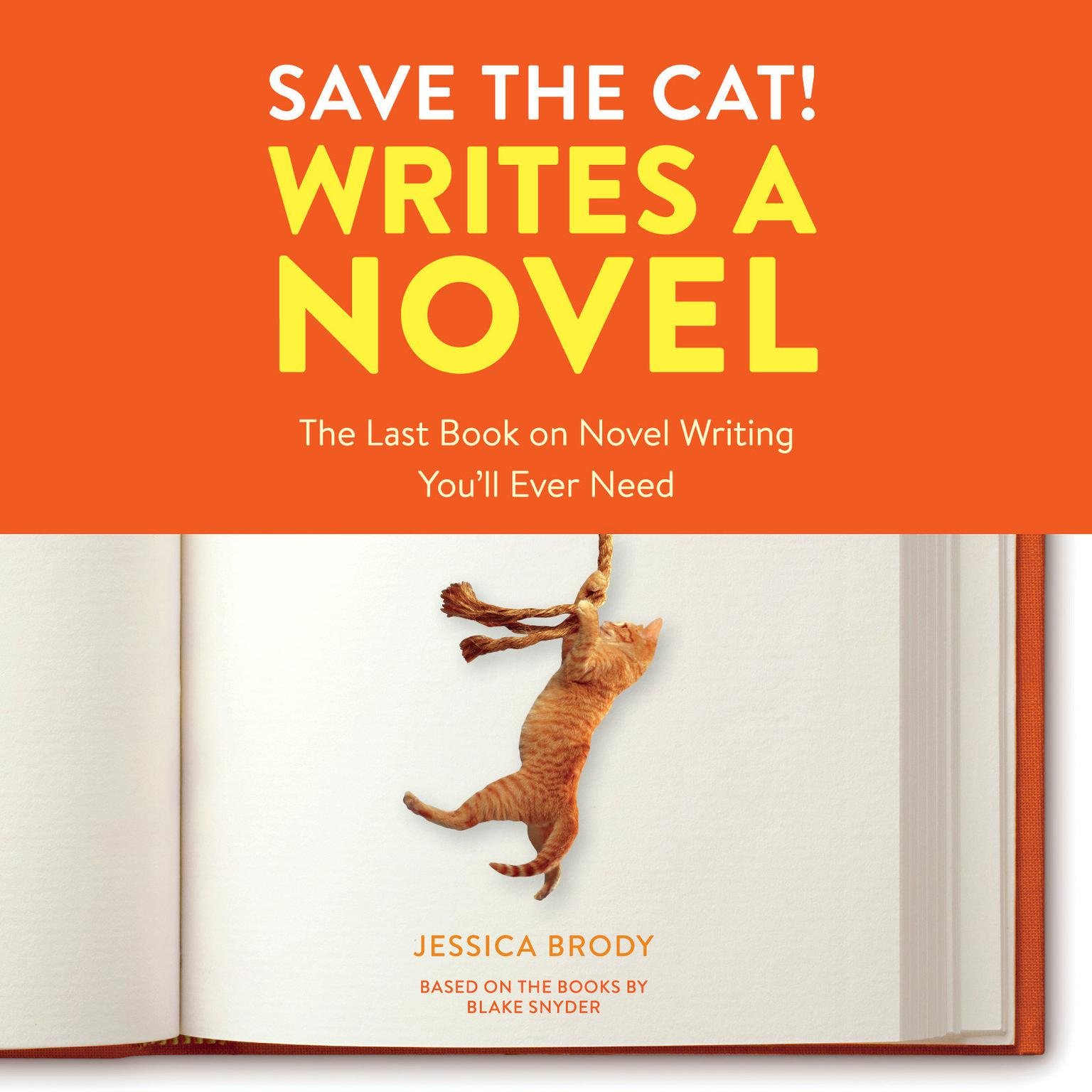 Printable Save the Cat! Writes a Novel: The Last Book On Novel Writing You'll Ever Need Audiobook Cover Art