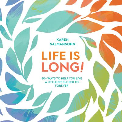 Life Is Long!: 50+ Ways to Help You Live a Little Bit Closer to Forever Audiobook, by Karen Salmansohn