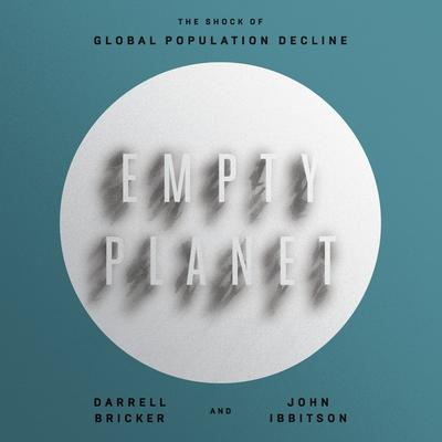 Empty Planet: The Shock of Global Population Decline Audiobook, by Darrell Bricker