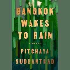 Bangkok Wakes to Rain: A Novel Audiobook, by Pitchaya Sudbanthad