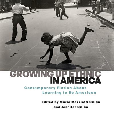 Growing Up Ethnic in America: Contemporary Fiction About Learning to Be American Audiobook, by Jennifer Gillan
