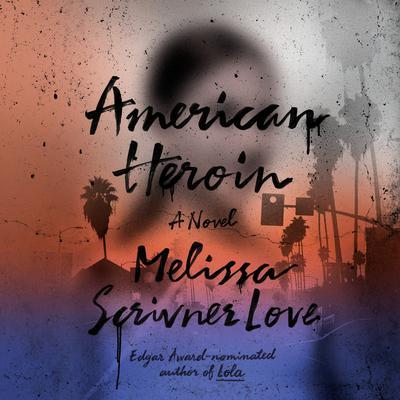 American Heroin: A Novel Audiobook, by Melissa Scrivner Love