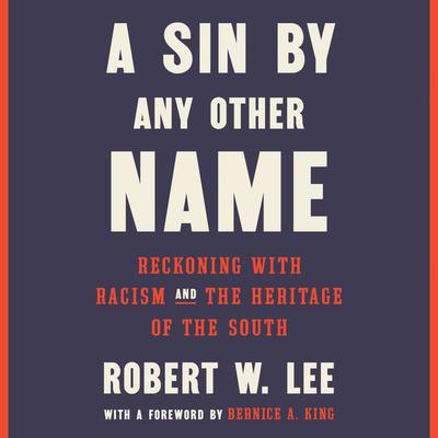 A Sin by Any Other Name: Reckoning with Racism and the Heritage of the South Audiobook, by Robert W. Lee