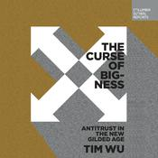 The Curse of Bigness: Antitrust in the New Gilded Age Audiobook, by Tim Wu