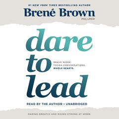 Dare to Lead: Brave Work. Tough Conversations. Whole Hearts. Audiobook, by