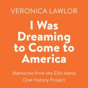 I Was Dreaming to Come to America: Memories from the Ellis Island Oral History Project Audiobook, by Author Info Added Soon