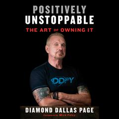 Positively Unstoppable: The Art of Owning It Audiobook, by Diamond Dallas Page
