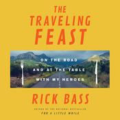 The Traveling Feast: On the Road and at the Table with My Heroes Audiobook, by Rick Bass