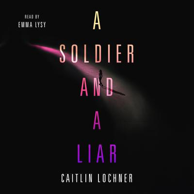 A Soldier and A Liar Audiobook, by Caitlin Lochner