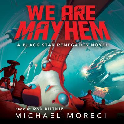 We Are Mayhem: A Black Star Renegades Novel Audiobook, by Michael Moreci