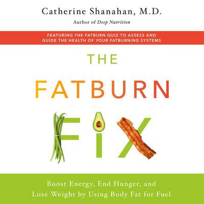 The Fatburn Fix: Boost Energy, End Hunger, and Lose Weight by Using Body Fat for Fuel Audiobook, by Catherine Shanahan