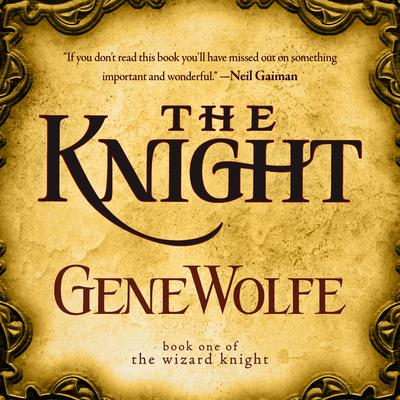 The Knight: Book One of The Wizard Knight Audiobook, by Gene Wolfe