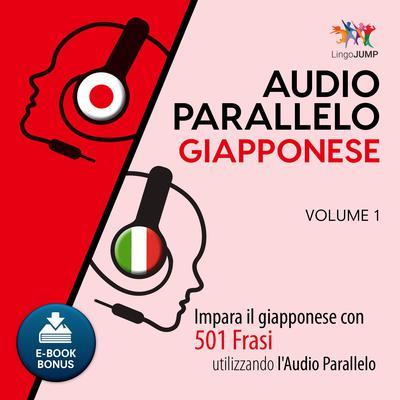 Audio Parallelo Giapponese - Impara il giapponese con 501 Frasi utilizzando lAudio Parallelo - Volume 1 Audiobook, by Lingo Jump
