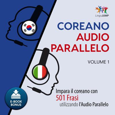 Audio Parallelo Coreano - Impara il coreano con 501 Frasi utilizzando lAudio Parallelo - Volume 1 Audiobook, by Lingo Jump