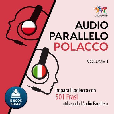 Audio Parallelo Polacco - Impara il polacco con 501 Frasi utilizzando lAudio Parallelo - Volume 1 Audiobook, by Lingo Jump