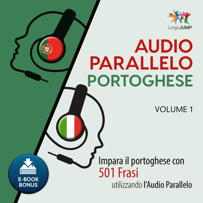 Audio Parallelo Portoghese - Impara il portoghese con 501 Frasi utilizzando lAudio Parallelo - Volume 1 Audiobook, by Lingo Jump