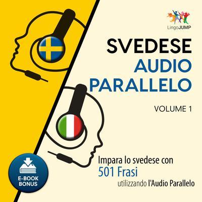 Audio Parallelo Svedese - Impara lo svedese con 501 Frasi utilizzando lAudio Parallelo - Volume 1 Audiobook, by Lingo Jump