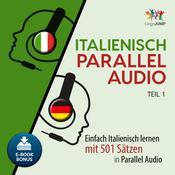 Italienisch Parallel Audio - Einfach Italienisch lernen mit 501 Sätzen in Parallel Audio - Teil 1 Audiobook, by Lingo Jump