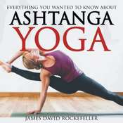 Everything You Wanted to Know About Ashtanga Yoga Audiobook, by James David Rockefeller