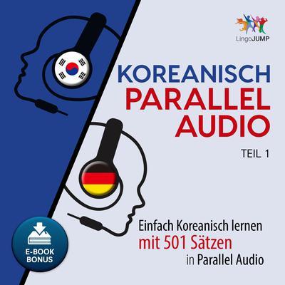 Koreanisch Parallel Audio - Einfach Koreanisch lernen mit 501 Sätzen in Parallel Audio - Teil 1 Audiobook, by Lingo Jump
