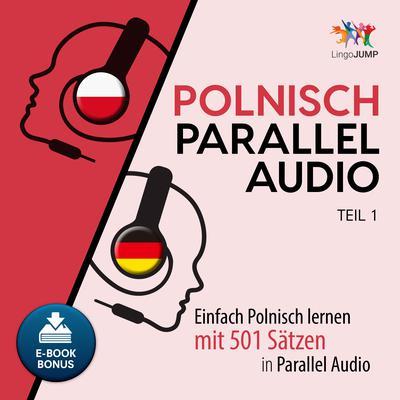 Polnisch Parallel Audio - Einfach Polnisch lernen mit 501 Sätzen in Parallel Audio - Teil 1 Audiobook, by Lingo Jump