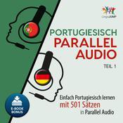 Portugiesisch Parallel Audio - Einfach Portugiesisch lernen mit 501 Sätzen in Parallel Audio - Teil 1 Audiobook, by Lingo Jump