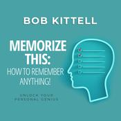 Memorize This: How to Remember Anything! Audiobook, by Bob Kittell