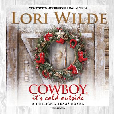 Cowboy, Its Cold Outside: A Twilight, Texas Novel Audiobook, by Lori Wilde