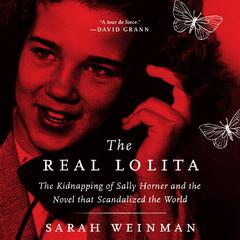 The Real Lolita: The Kidnapping of Sally Horner and the Novel that Scandalized the World Audiobook, by Sarah Weinman