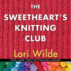 The Sweethearts Knitting Club Audiobook, by Lori Wilde