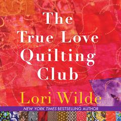 The True Love Quilting Club Audiobook, by Lori Wilde